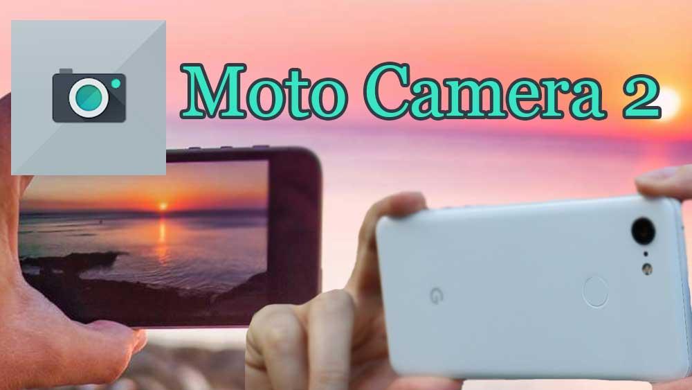 Moto Camera 2, Motorola camera, moto cam